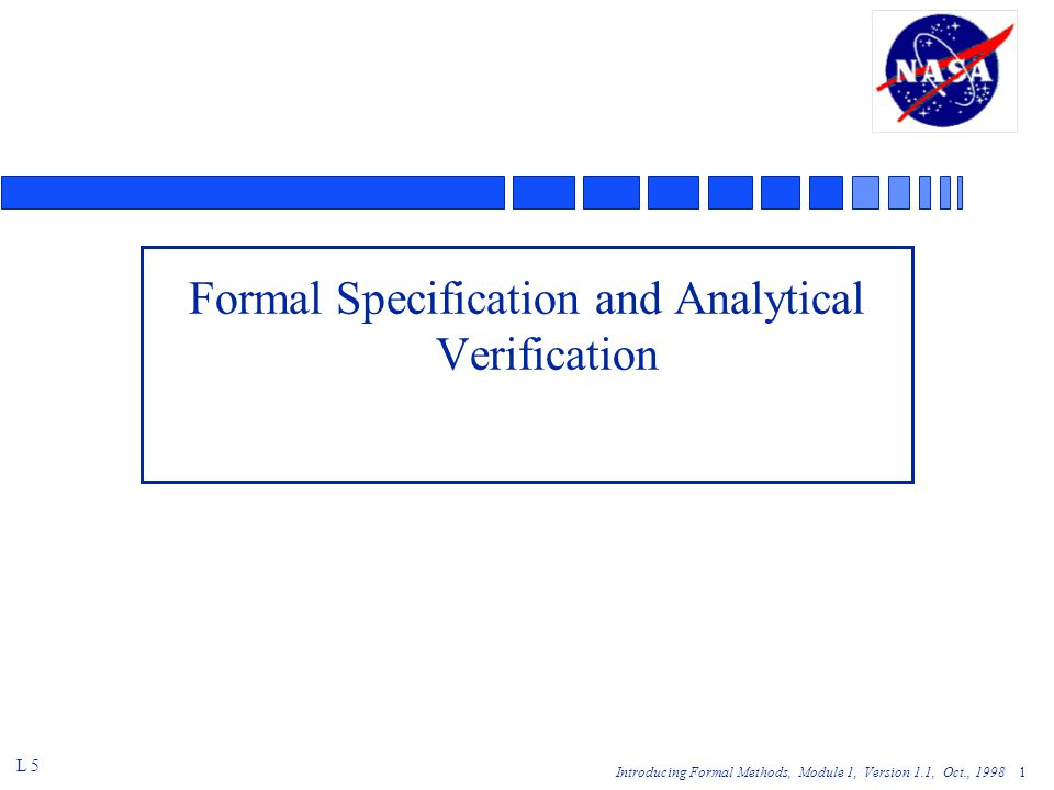 Introducing Formal Methods, Module 1, Version 1.1, Oct., Formal Specification and Analytical Verification L 5