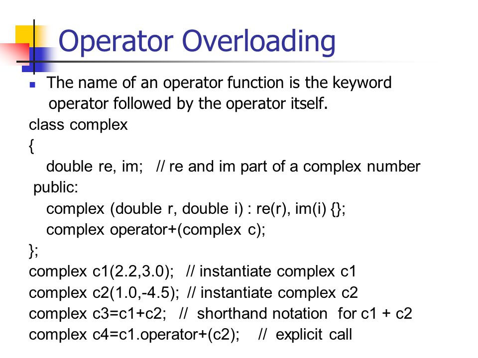 Operator Overloading The name of an operator function is the keyword operator followed by the operator itself.