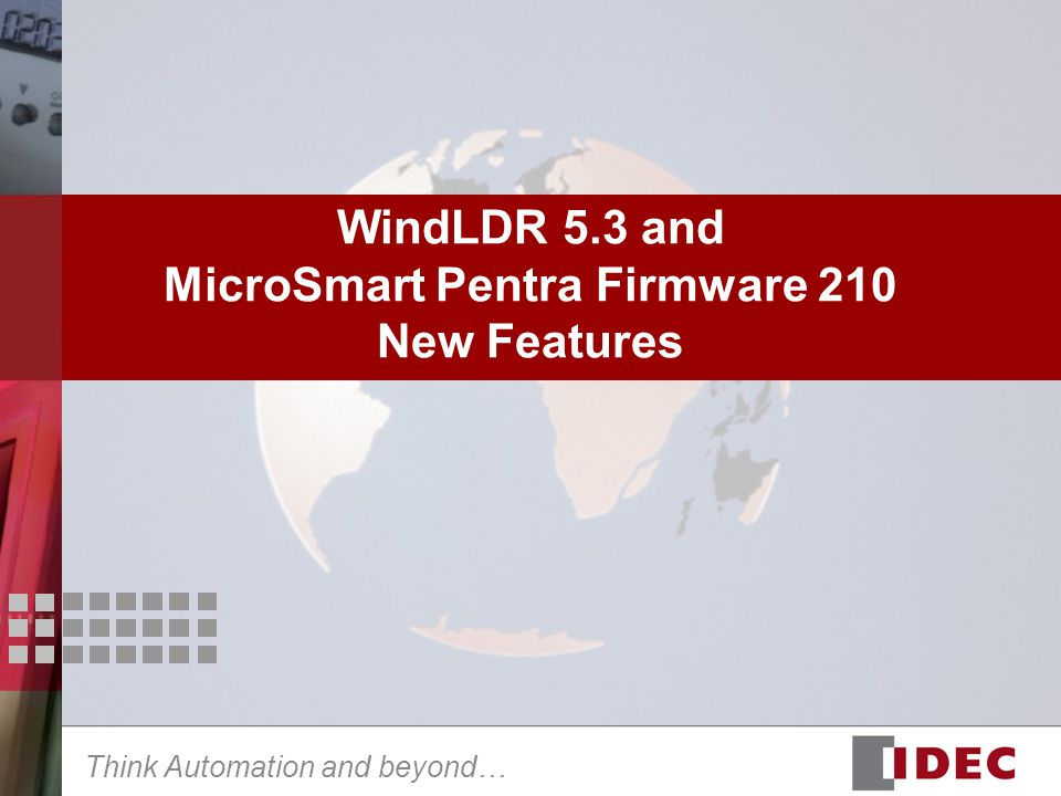 Think Automation and beyond… WindLDR 5.3 and MicroSmart Pentra Firmware 210 New Features