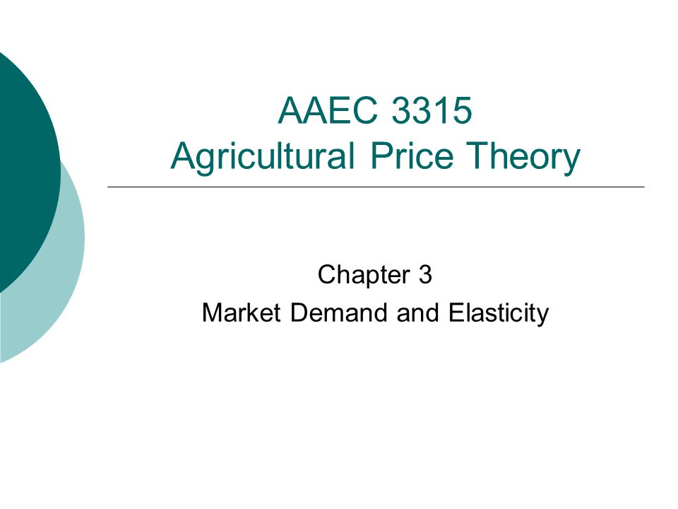 AAEC 3315 Agricultural Price Theory Chapter 3 Market Demand and Elasticity
