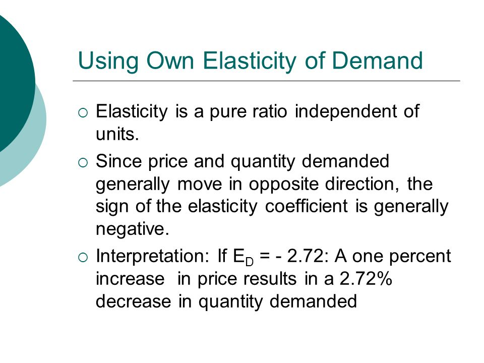 Using Own Elasticity of Demand  Elasticity is a pure ratio independent of units.