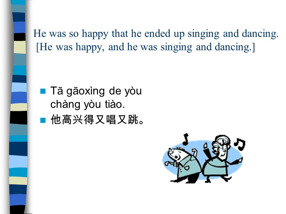He was so happy that he ended up singing and dancing.