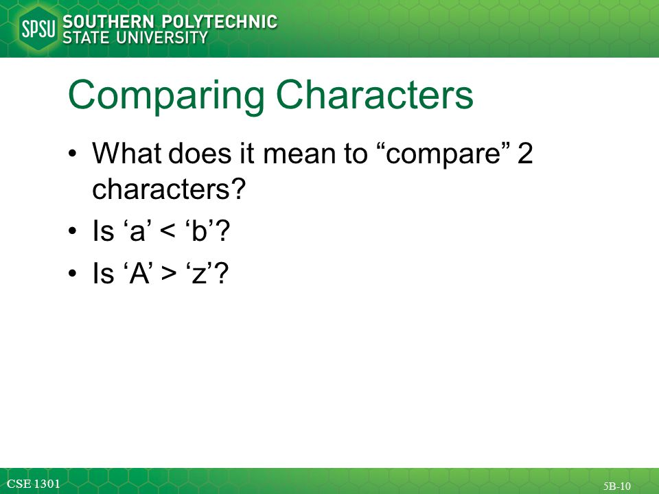 CSE 1301 5B-10 Comparing Characters What does it mean to compare 2 characters.