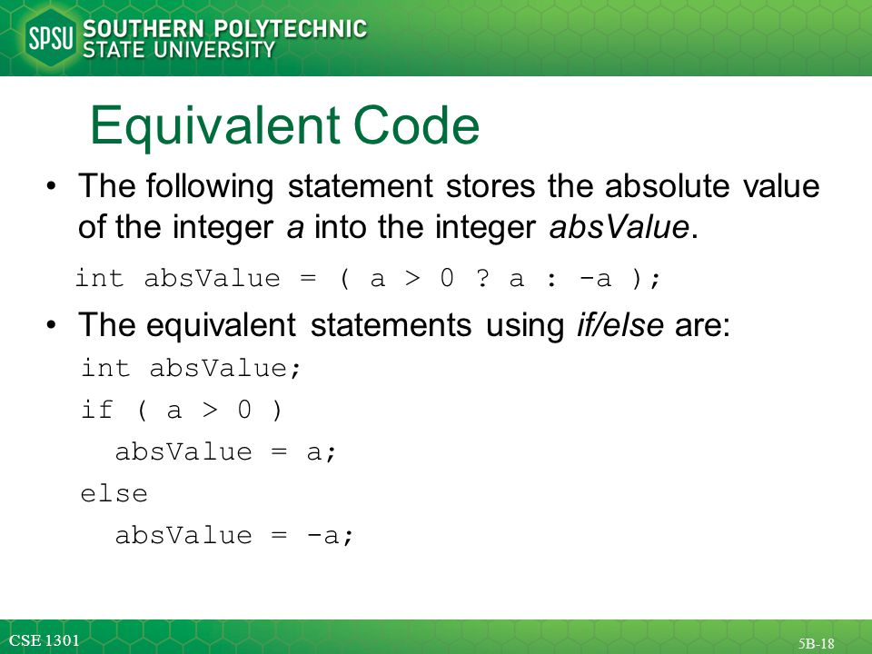 CSE 1301 5B-18 Equivalent Code The following statement stores the absolute value of the integer a into the integer absValue.