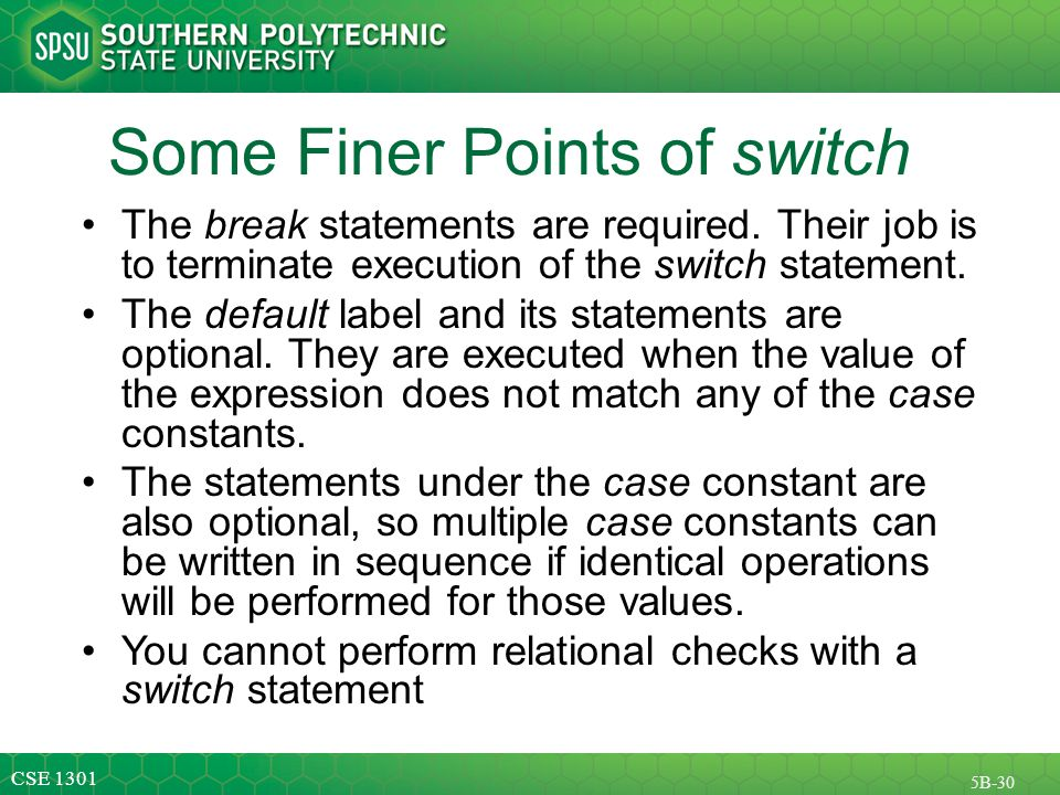 CSE 1301 5B-30 Some Finer Points of switch The break statements are required.