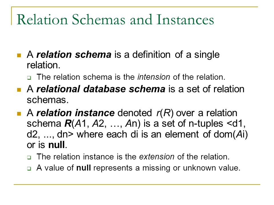 Relation Schemas and Instances A relation schema is a definition of a single relation.