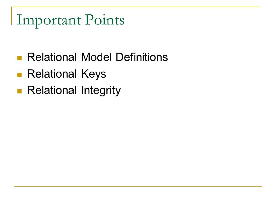 Important Points Relational Model Definitions Relational Keys Relational Integrity