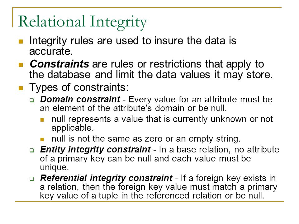 Relational Integrity Integrity rules are used to insure the data is accurate.