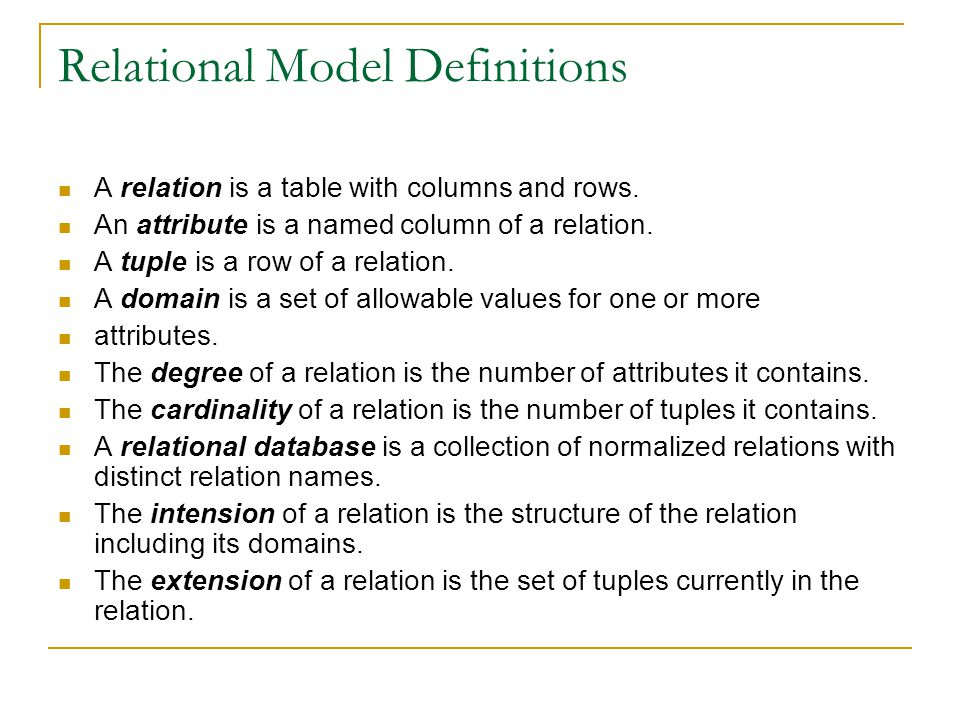 Relational Model Definitions A relation is a table with columns and rows.