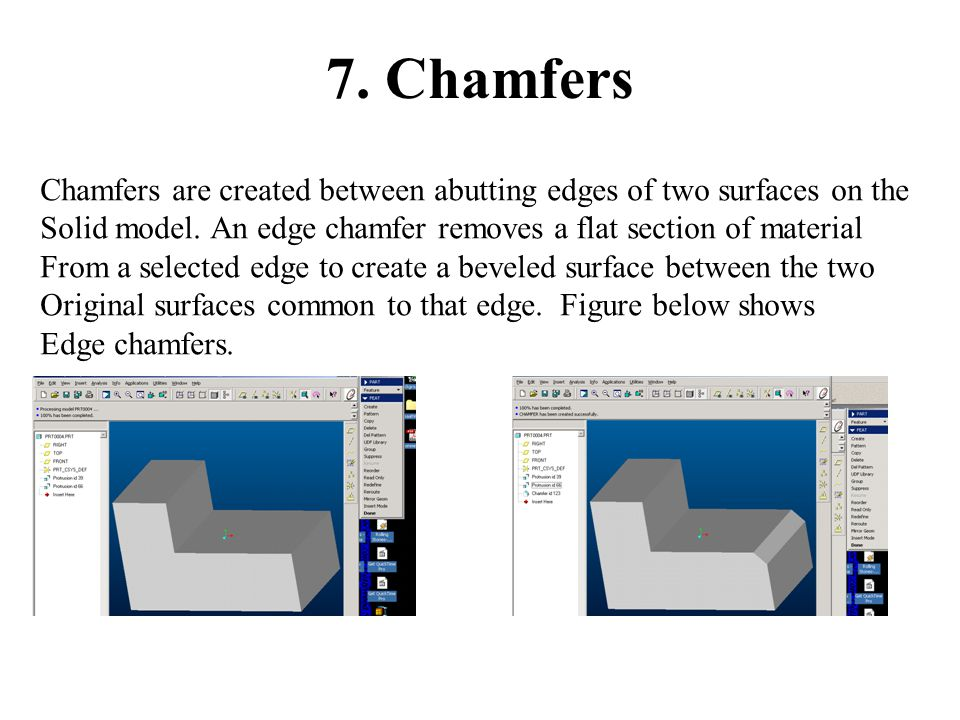 7. Chamfers Chamfers are created between abutting edges of two surfaces on the Solid model.