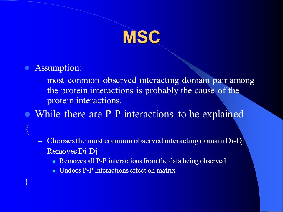 MSC Assumption: – most common observed interacting domain pair among the protein interactions is probably the cause of the protein interactions.