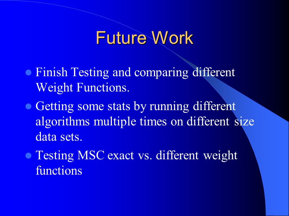 Future Work Finish Testing and comparing different Weight Functions.