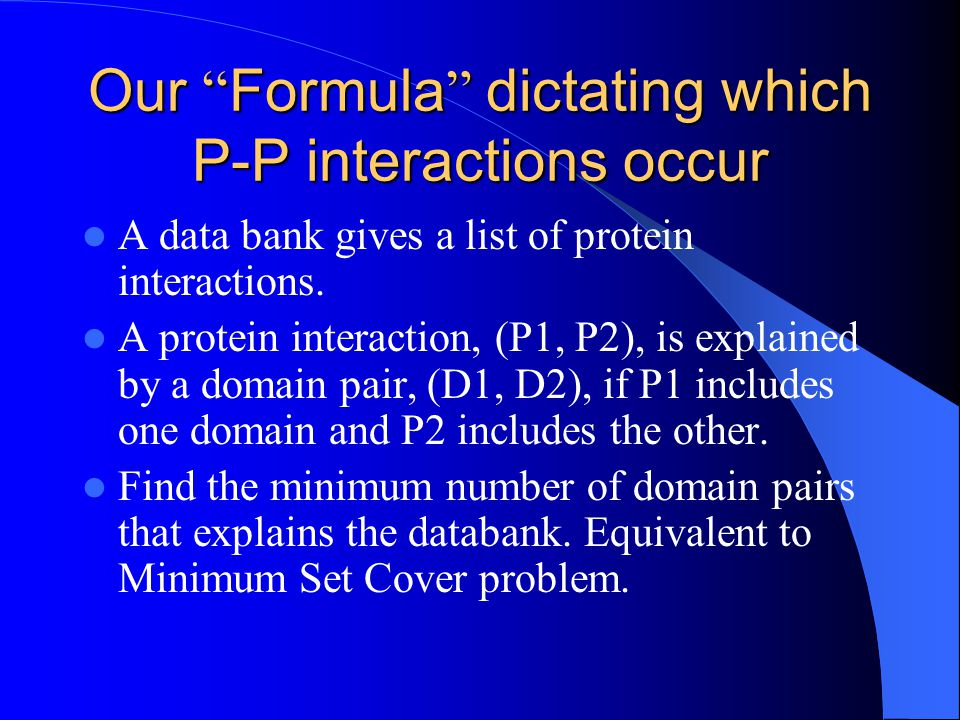 Our Formula dictating which P-P interactions occur A data bank gives a list of protein interactions.