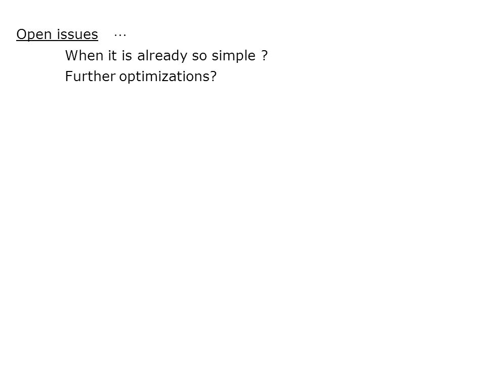 Open issues  When it is already so simple Further optimizations