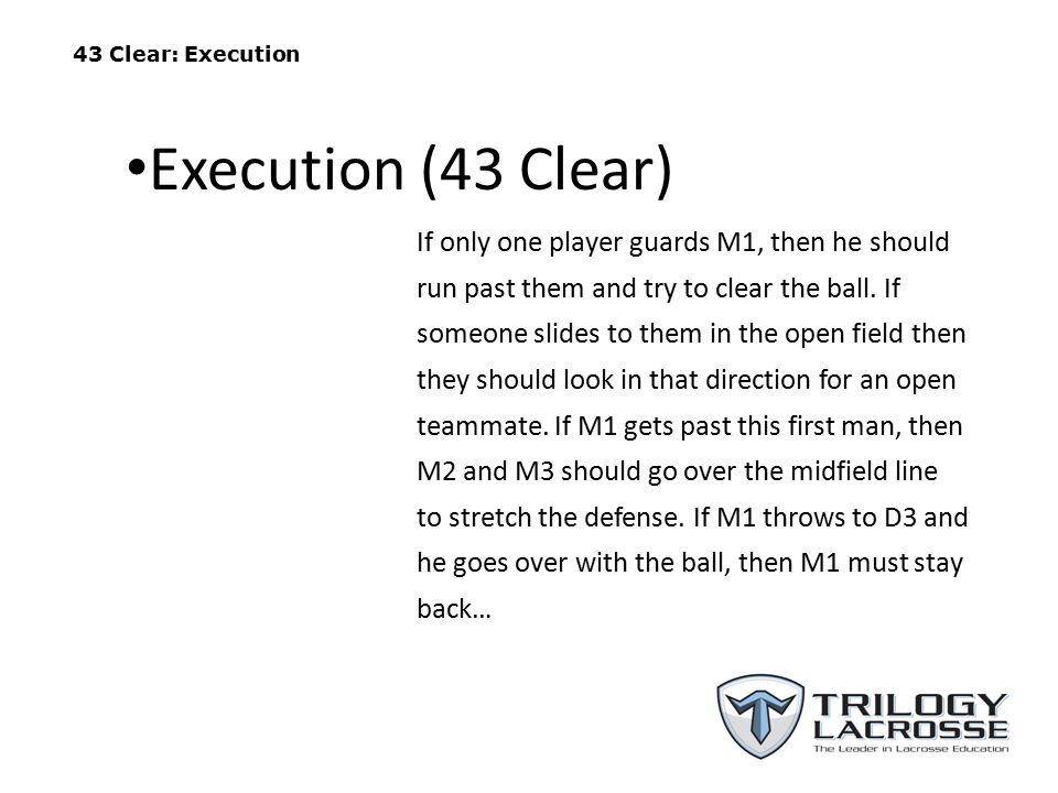 43 Clear: Execution If only one player guards M1, then he should run past them and try to clear the ball.