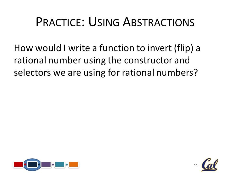 11 How would I write a function to invert (flip) a rational number using the constructor and selectors we are using for rational numbers.