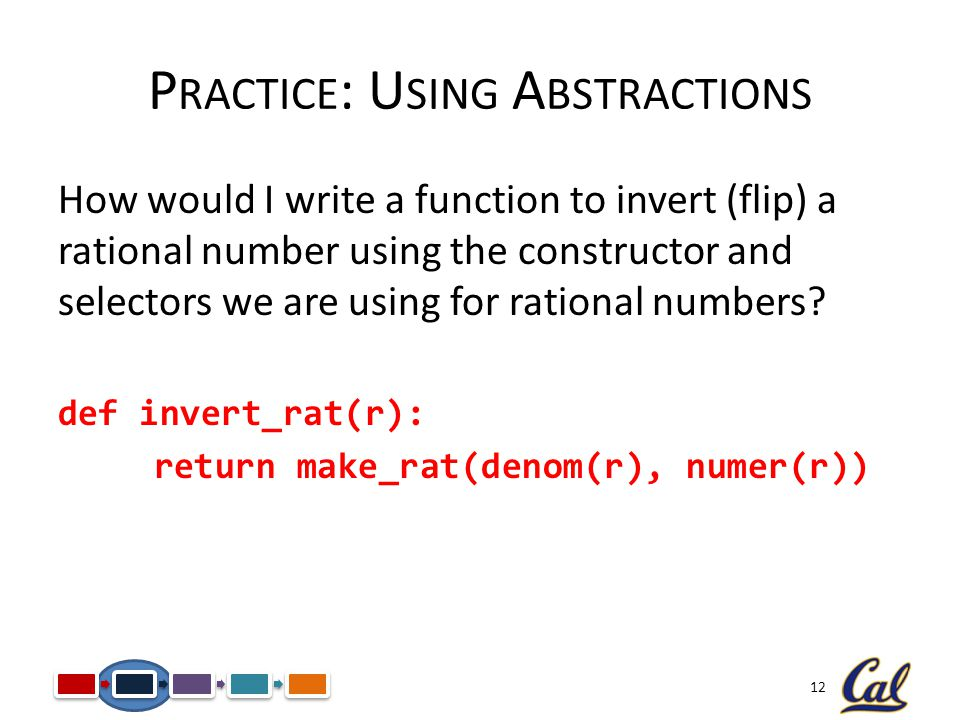 12 How would I write a function to invert (flip) a rational number using the constructor and selectors we are using for rational numbers.