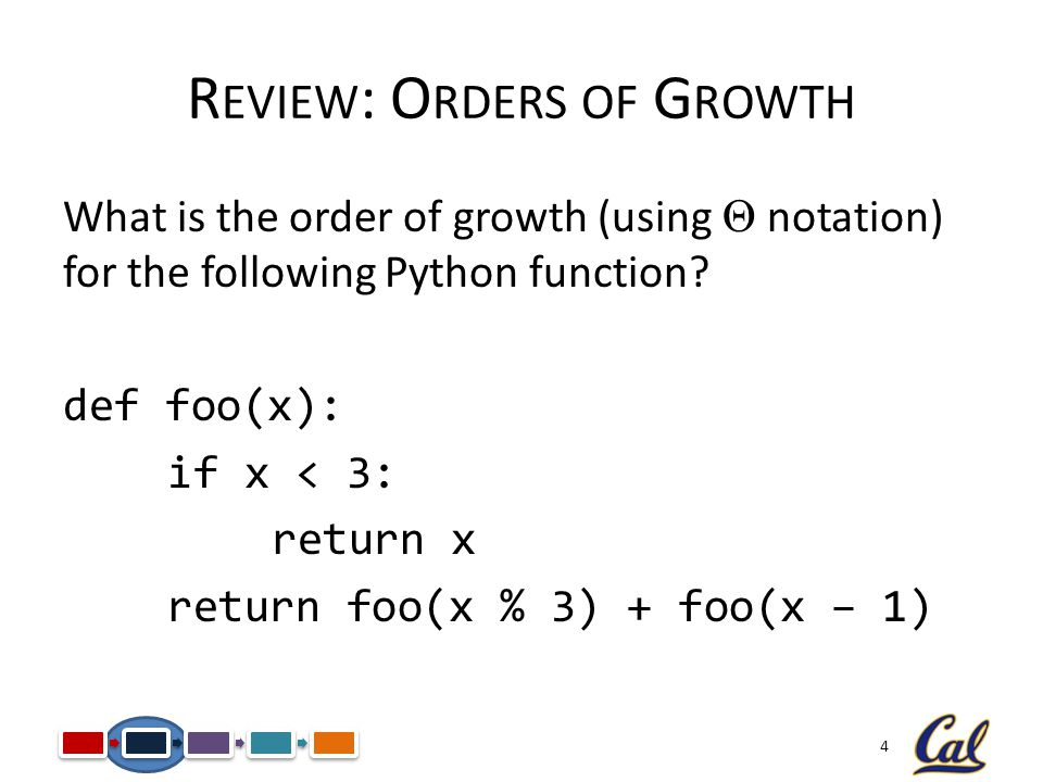 4 R EVIEW : O RDERS OF G ROWTH What is the order of growth (using Θ notation) for the following Python function.
