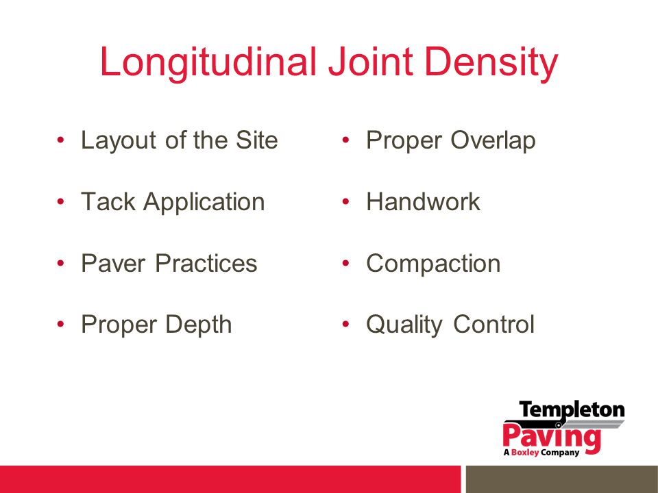 Longitudinal Joint Density Layout of the Site Tack Application Paver Practices Proper Depth Proper Overlap Handwork Compaction Quality Control