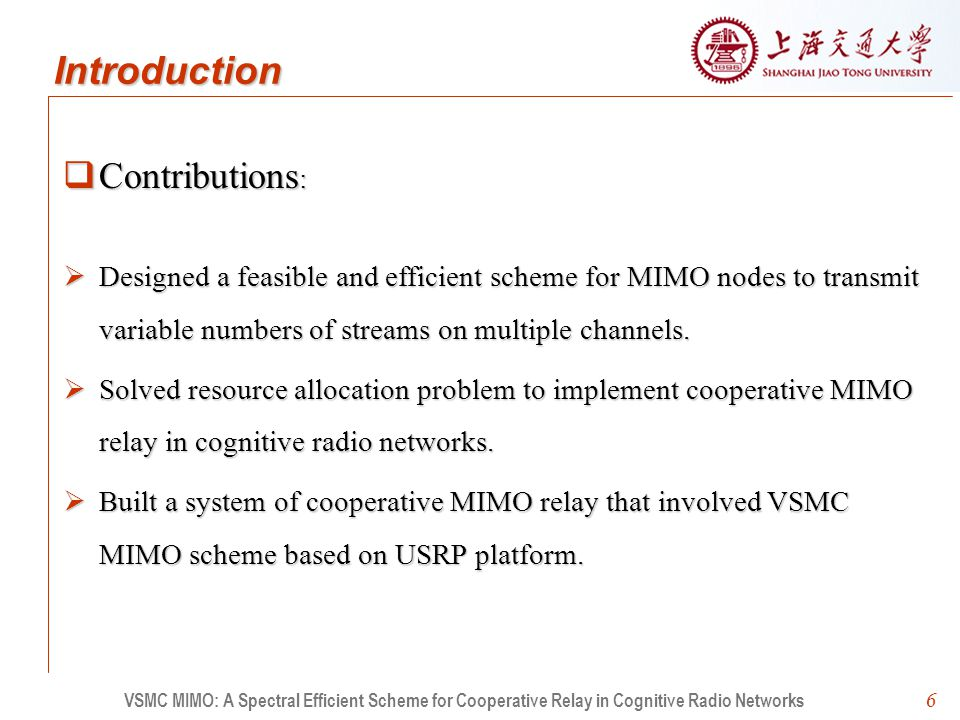 6  Contributions :  Designed a feasible and efficient scheme for MIMO nodes to transmit variable numbers of streams on multiple channels.