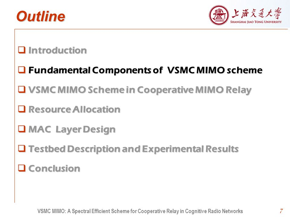 7 Outline Introduction Fundamental Components of VSMC MIMO scheme VSMC MIMO Scheme in Cooperative MIMO Relay Resource Allocation MAC Layer Design Testbed Description and Experimental Results Conclusion 7 VSMC MIMO: A Spectral Efficient Scheme for Cooperative Relay in Cognitive Radio Networks
