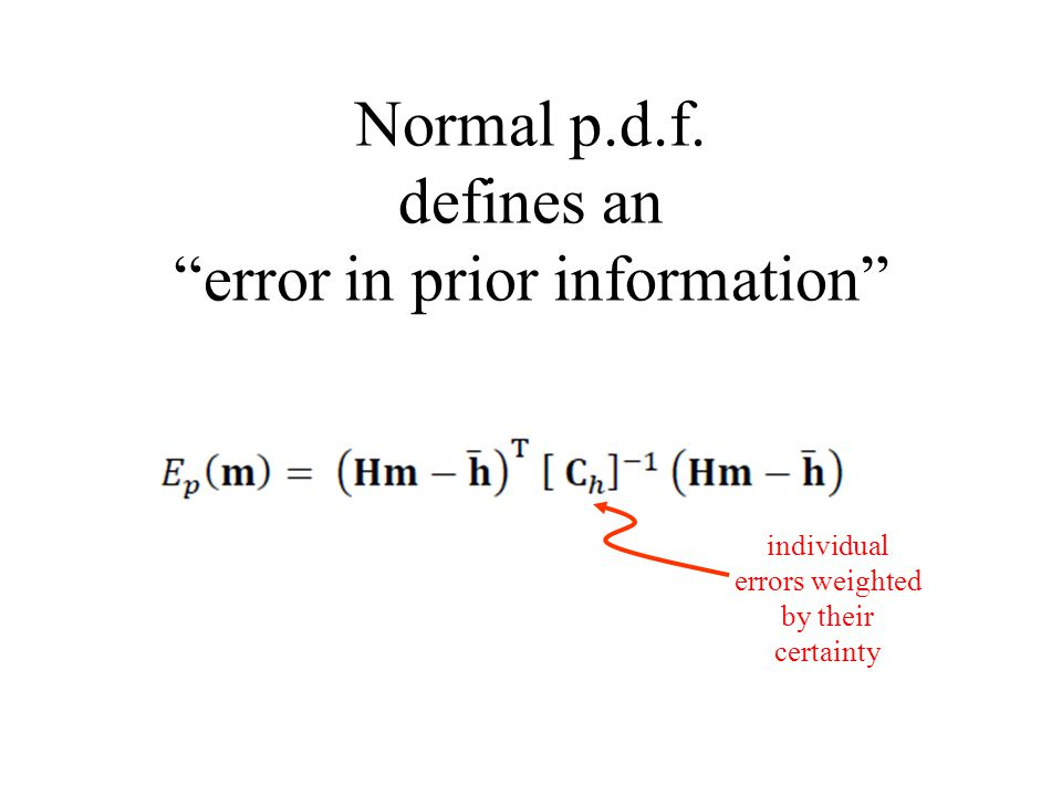 Normal p.d.f. defines an error in prior information individual errors weighted by their certainty