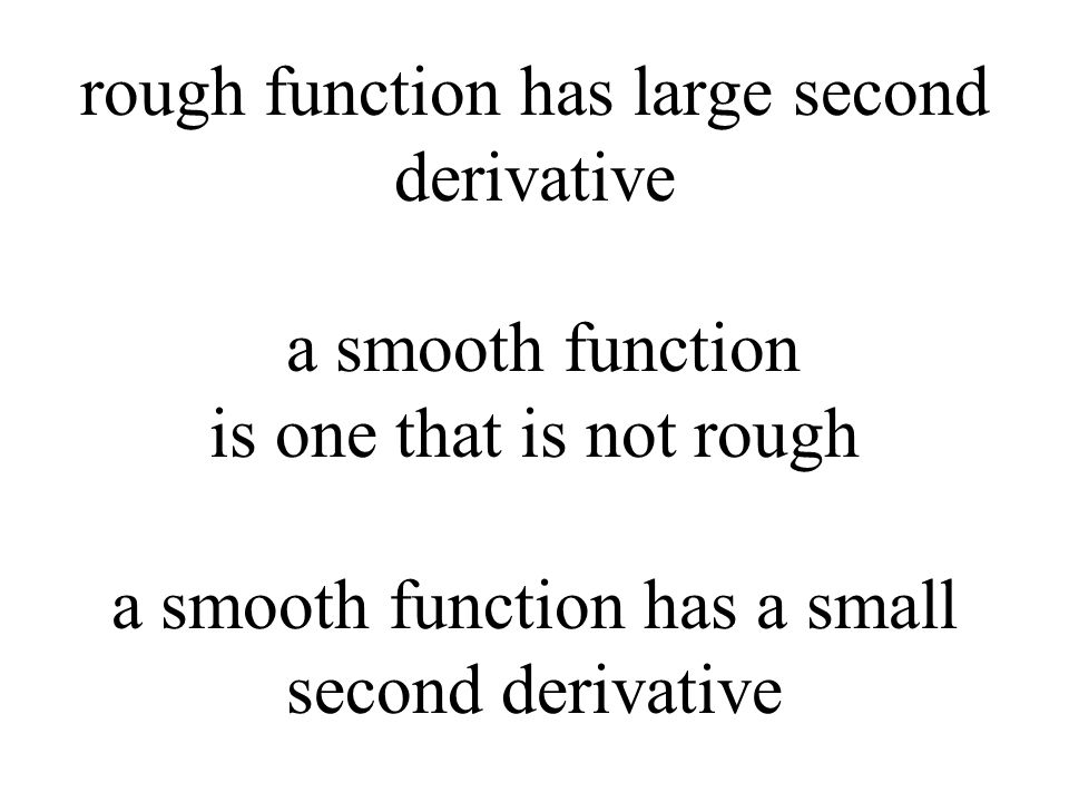 rough function has large second derivative a smooth function is one that is not rough a smooth function has a small second derivative