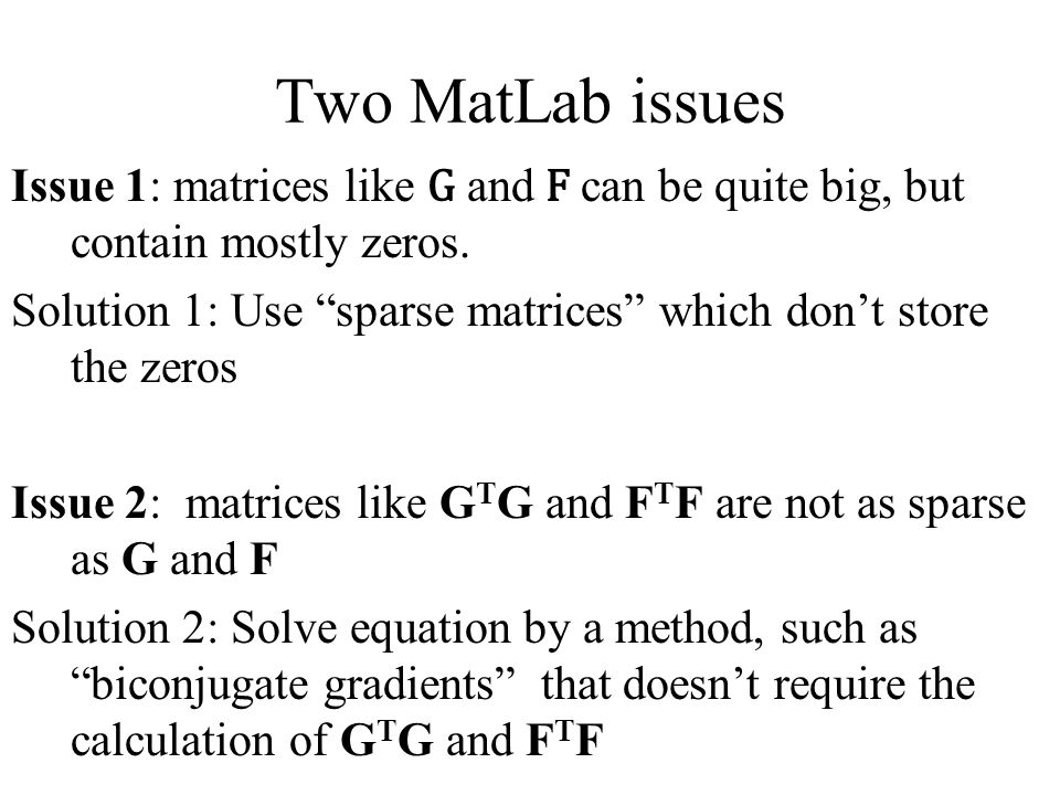 Two MatLab issues Issue 1: matrices like G and F can be quite big, but contain mostly zeros.