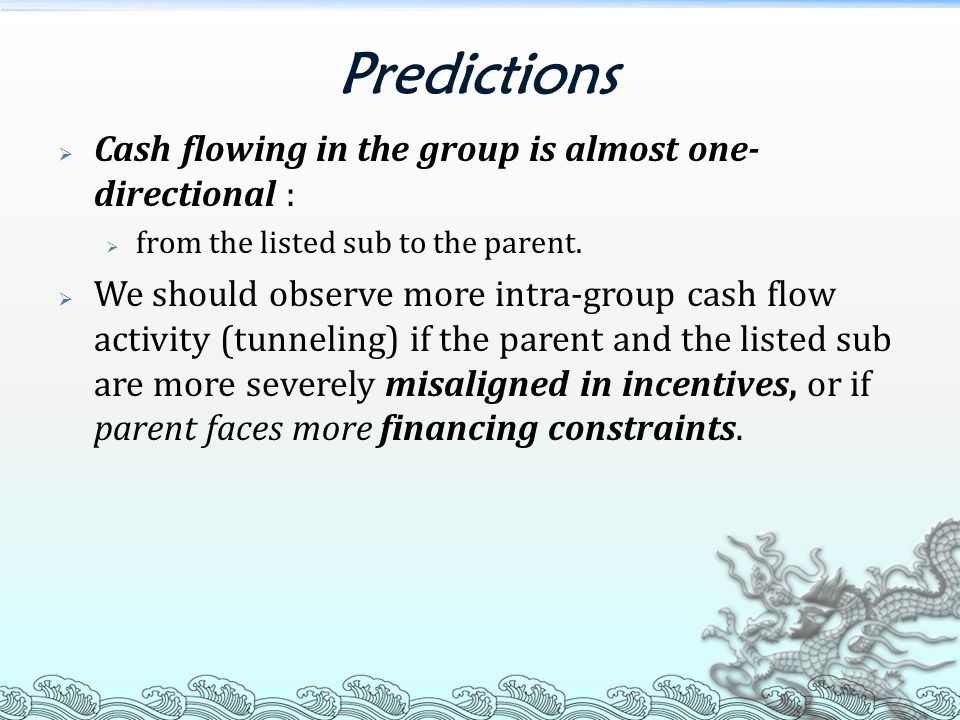 Predictions  Cash flowing in the group is almost one- directional :  from the listed sub to the parent.