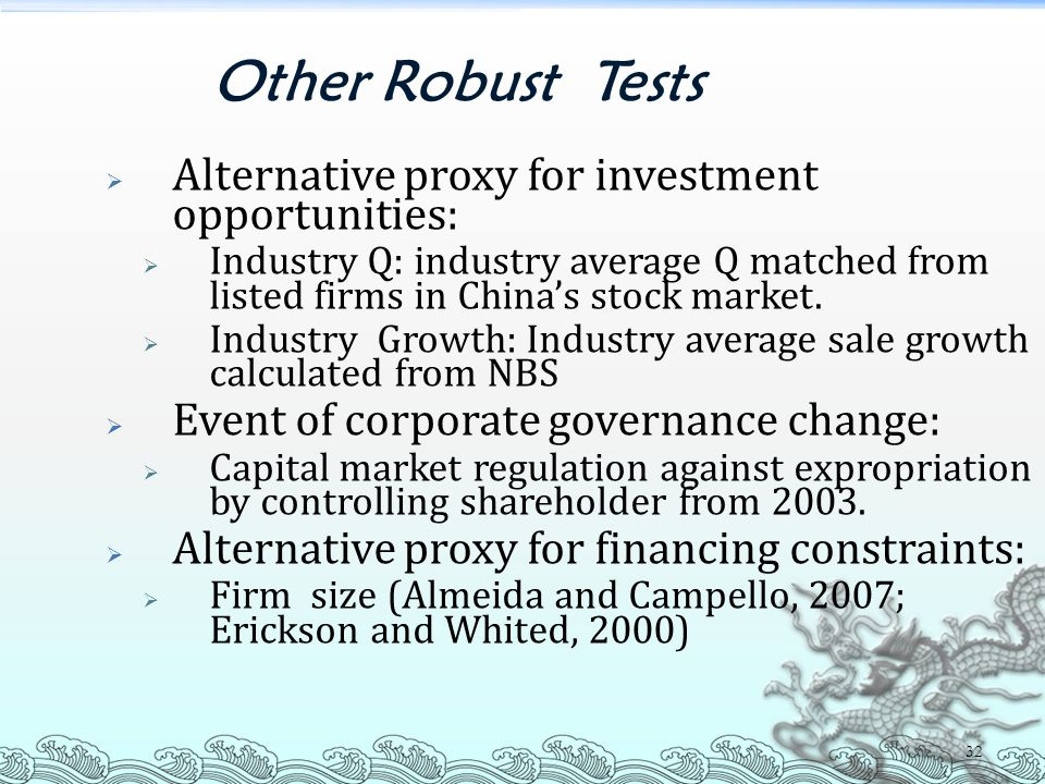 32 Other Robust Tests  Alternative proxy for investment opportunities:  Industry Q: industry average Q matched from listed firms in China's stock market.