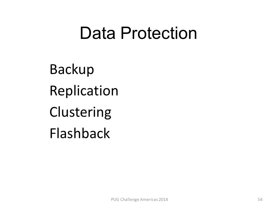PUG Challenge Americas 201454 Data Protection Backup Replication Clustering Flashback