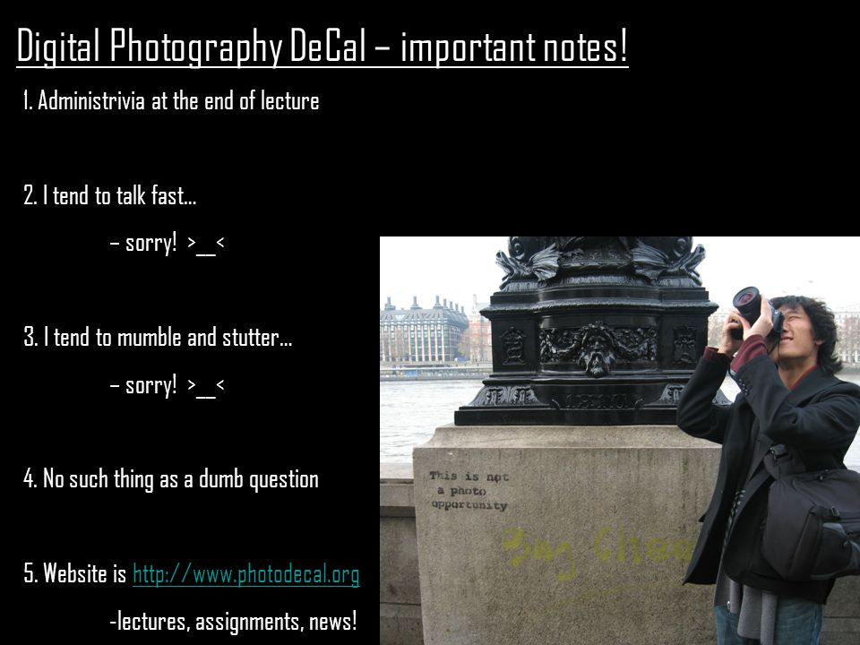 Digital Photography DeCal – important notes. 1. Administrivia at the end of lecture 2.