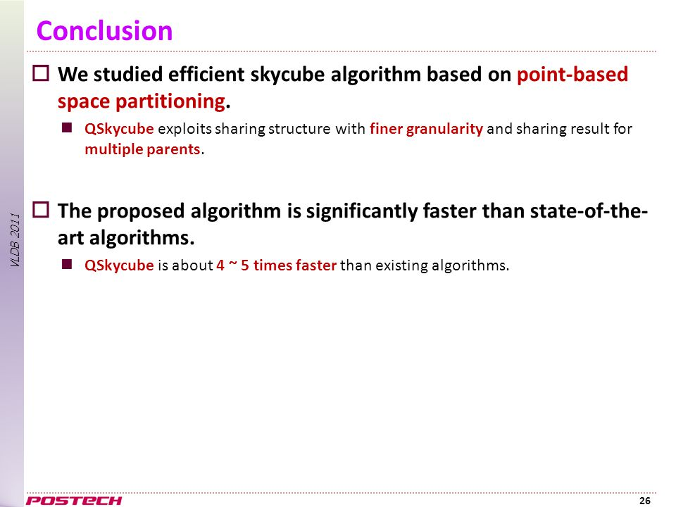 VLDB 2011 Conclusion  We studied efficient skycube algorithm based on point-based space partitioning.
