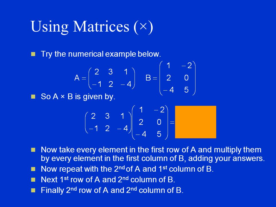 Using Matrices (×) Try the numerical example below.
