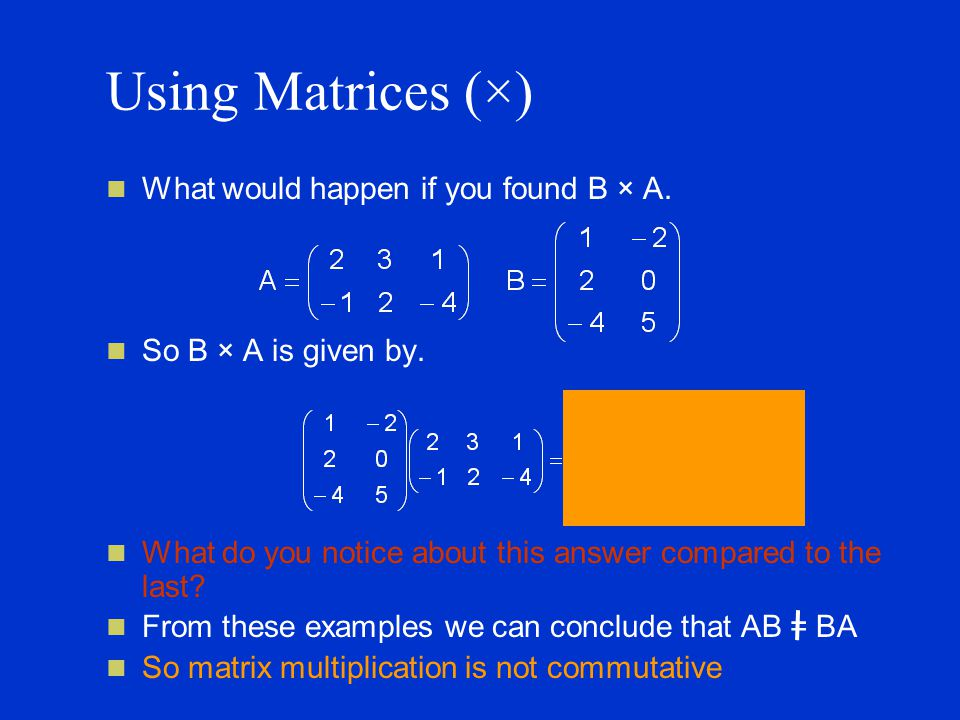Using Matrices (×) What would happen if you found B × A.