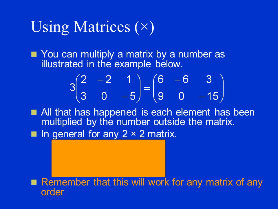 Using Matrices (×) You can multiply a matrix by a number as illustrated in the example below.