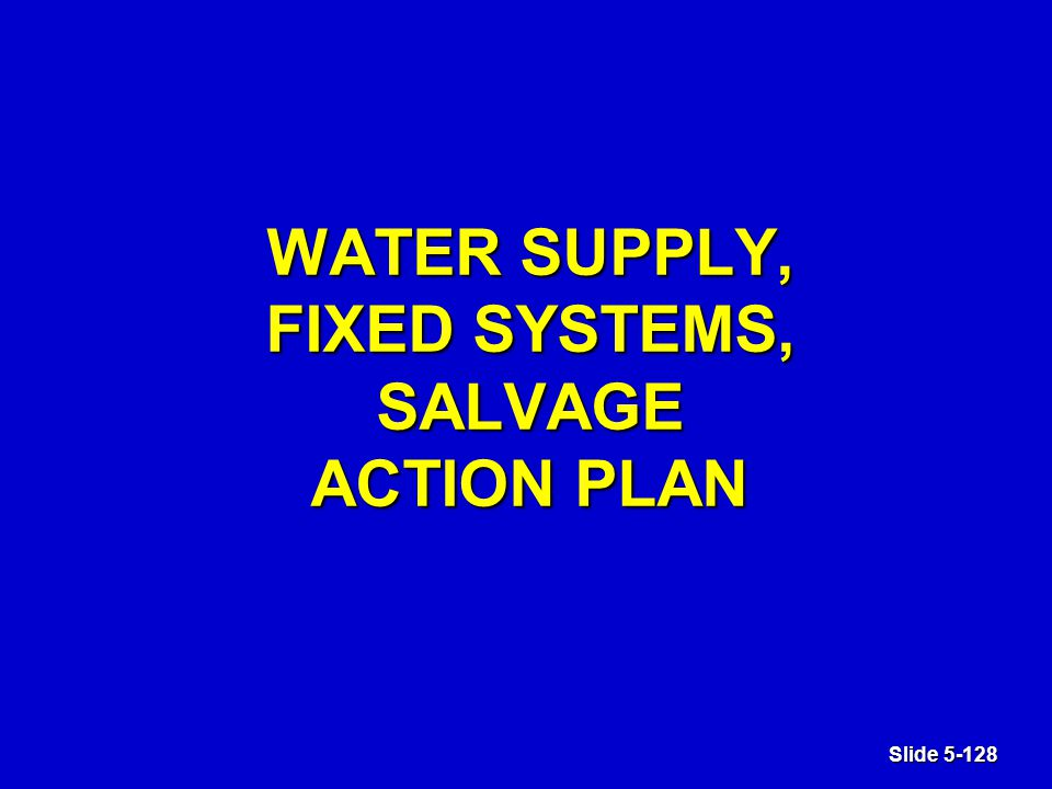 Slide 5-128 WATER SUPPLY, FIXED SYSTEMS, SALVAGE ACTION PLAN