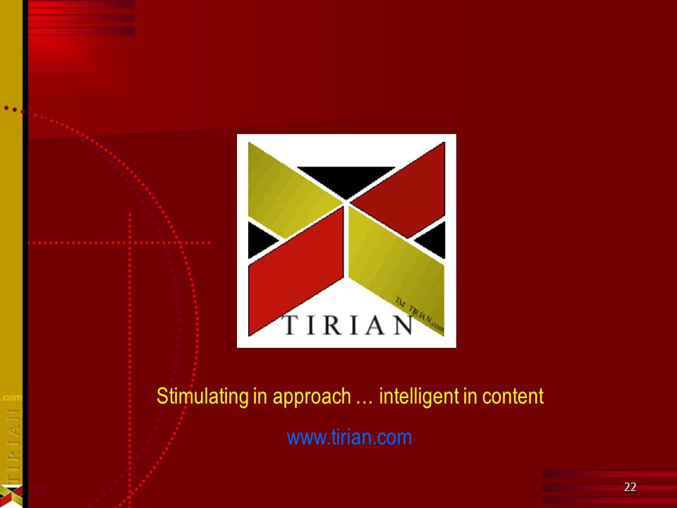 22 Stimulating in approach … intelligent in content www.tirian.com