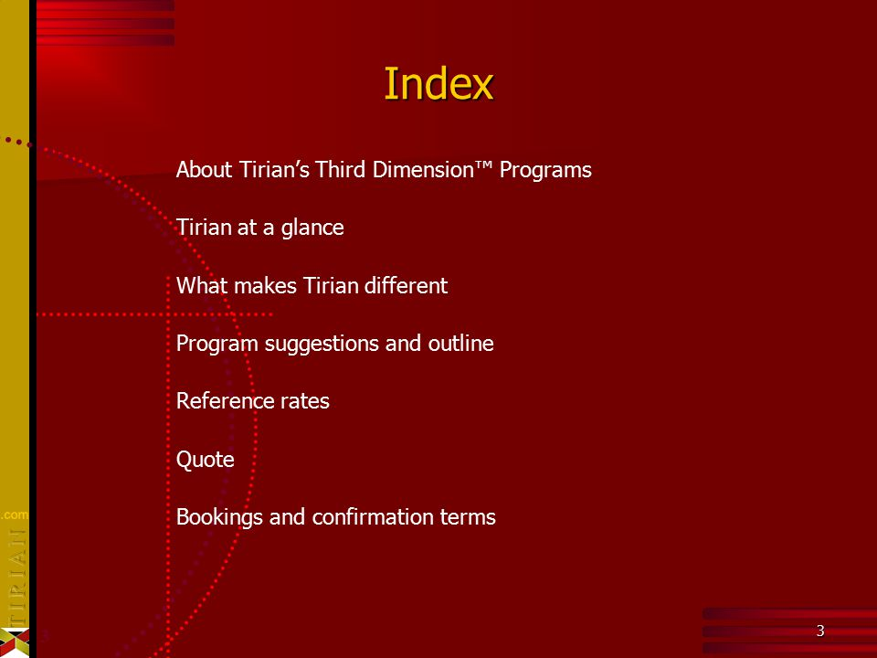 3 3 Index About Tirian's Third Dimension™ Programs Tirian at a glance What makes Tirian different Program suggestions and outline Reference rates Quote Bookings and confirmation terms