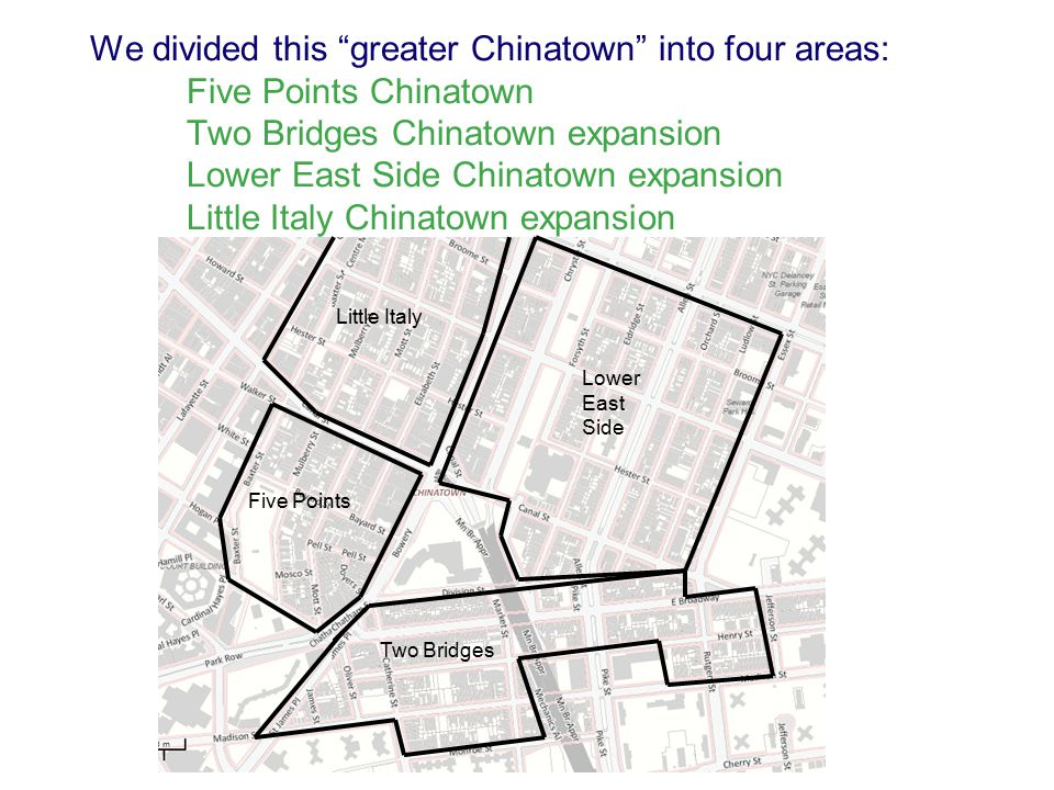 We divided this greater Chinatown into four areas: Five Points Chinatown Two Bridges Chinatown expansion Lower East Side Chinatown expansion Little Italy Chinatown expansion Lower East Side Little Italy Five Points Two Bridges