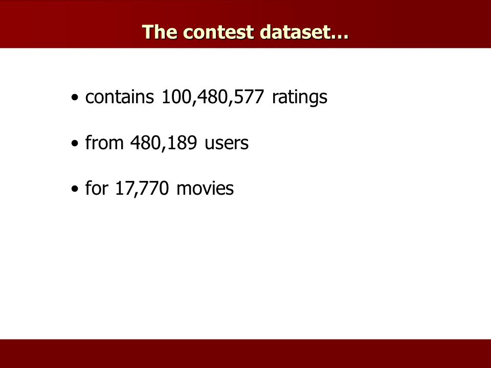 The contest dataset… contains 100,480,577 ratings from 480,189 users for 17,770 movies