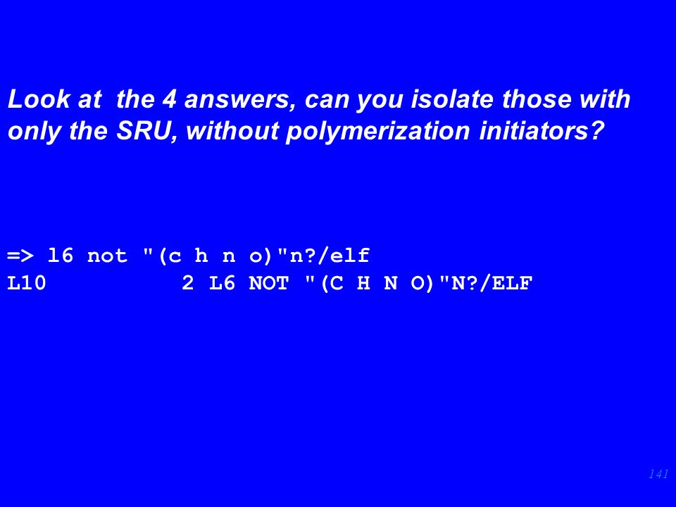 141 Look at the 4 answers, can you isolate those with only the SRU, without polymerization initiators.