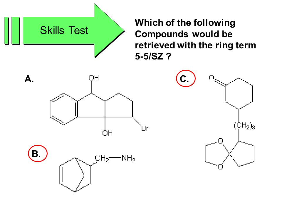 Skills Test Which of the following Compounds would be retrieved with the ring term 5-5/SZ .