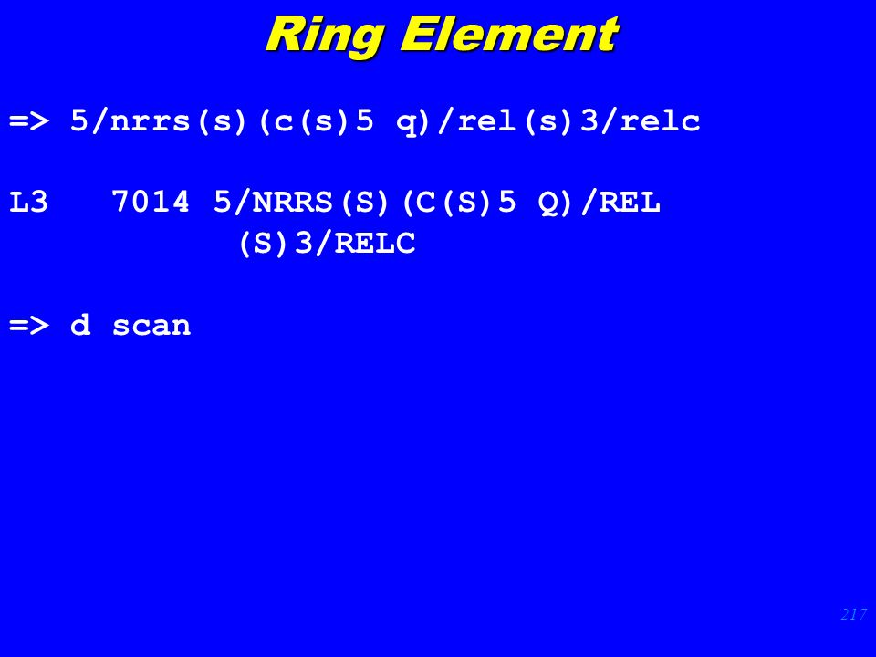217 => 5/nrrs(s)(c(s)5 q)/rel(s)3/relc L3 7014 5/NRRS(S)(C(S)5 Q)/REL (S)3/RELC => d scan Ring Element