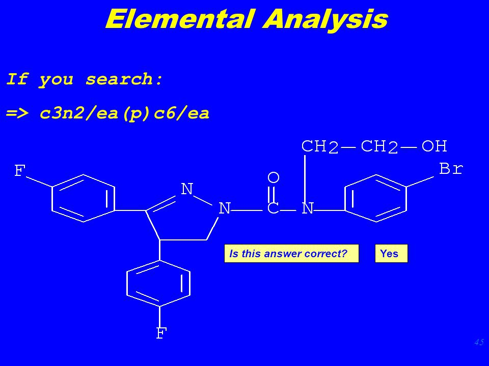 45 If you search: => c3n2/ea(p)c6/ea Elemental Analysis Is this answer correct Yes