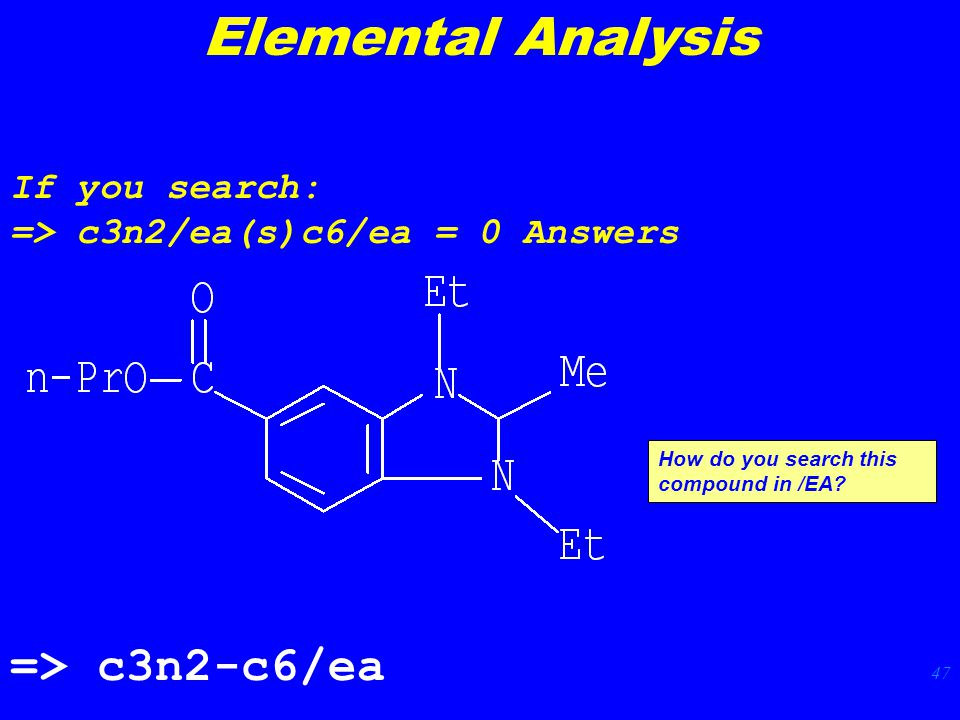 47 If you search: => c3n2/ea(s)c6/ea = 0 Answers How do you search this compound in /EA.