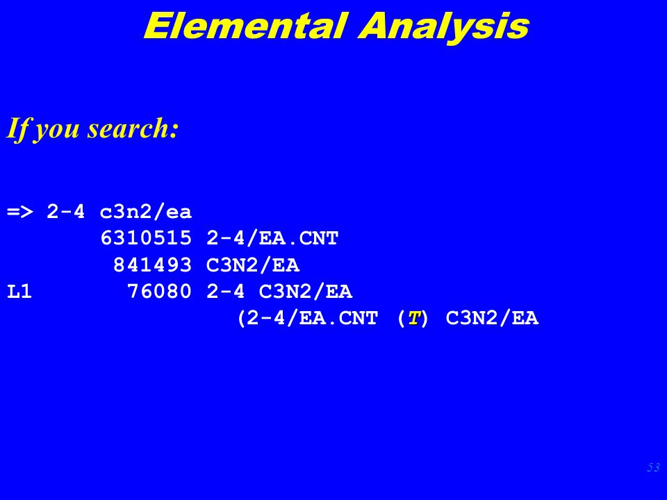 53 Elemental Analysis If you search: => 2-4 c3n2/ea 6310515 2-4/EA.CNT 841493 C3N2/EA L1 76080 2-4 C3N2/EA T (2-4/EA.CNT (T) C3N2/EA