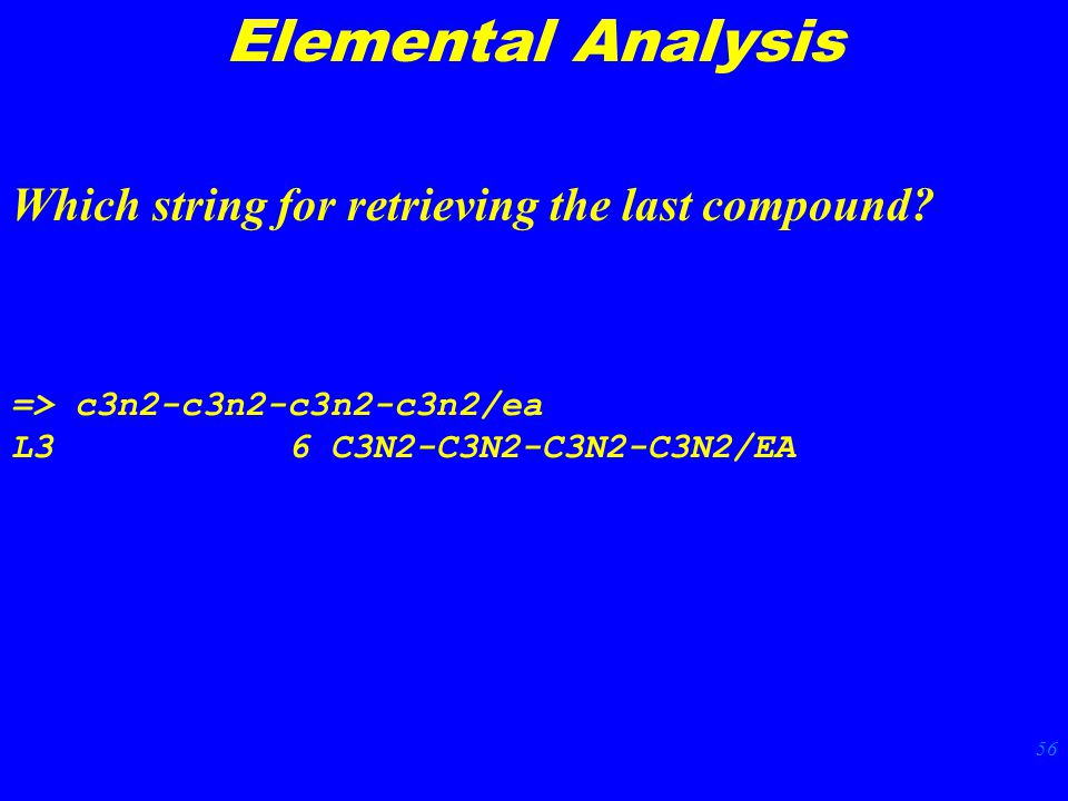 56 Elemental Analysis Which string for retrieving the last compound.