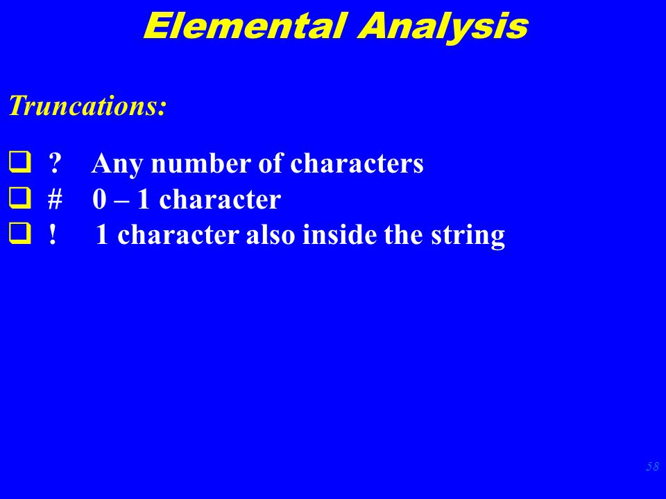 58 Elemental Analysis Truncations:  . Any number of characters  # 0 – 1 character  .