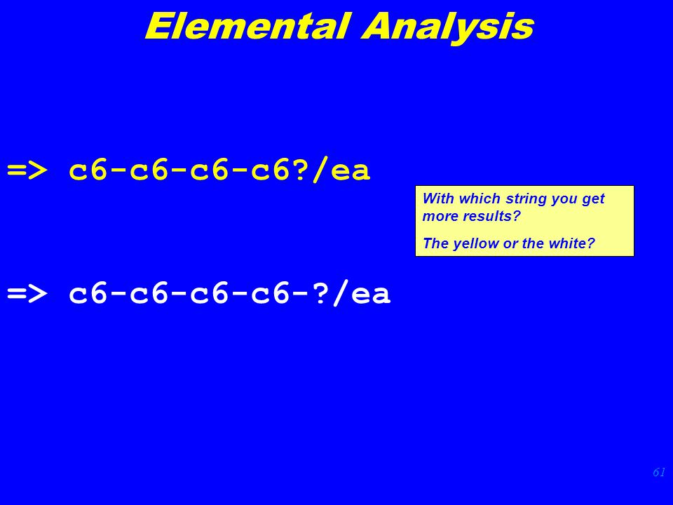 61 Elemental Analysis => c6-c6-c6-c6 /ea => c6-c6-c6-c6- /ea With which string you get more results.